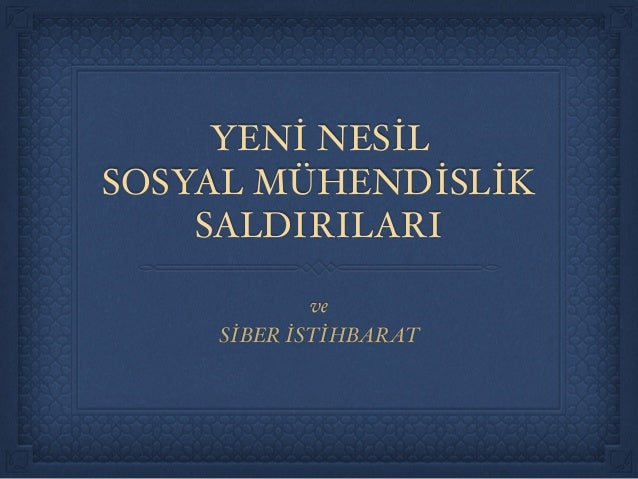 """YENİ NESİL""""  SOSYAL MÜHENDİSLİK  SALDIRILARI  ve !  SİBER İSTİHBARAT"""