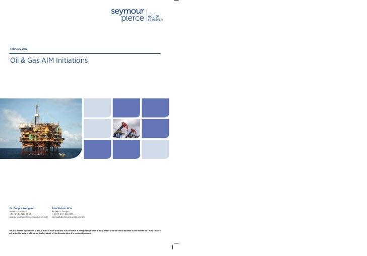 February 2012 Oil & Gas AIM InitiationsDr. Dougie Youngson                           Sam Wahab ACAResearch Analyst        ...