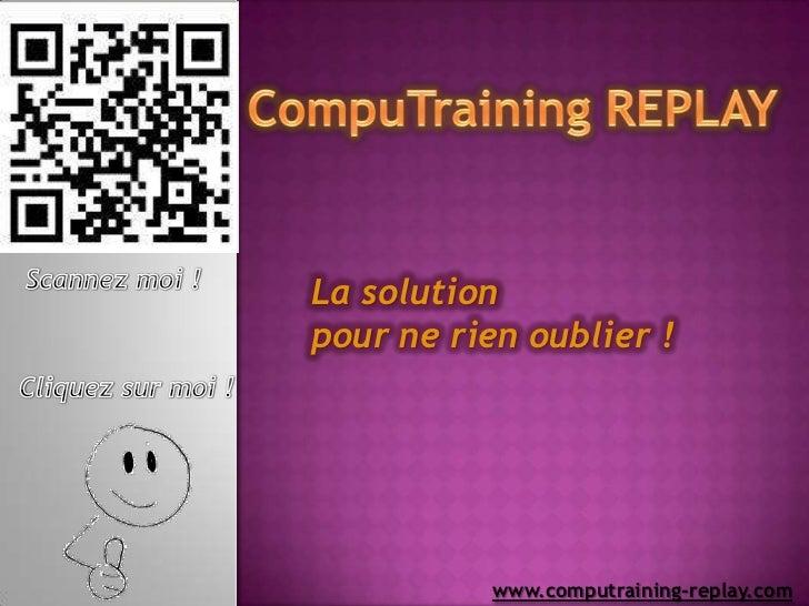 La solutionpour ne rien oublier !          www.computraining-replay.com