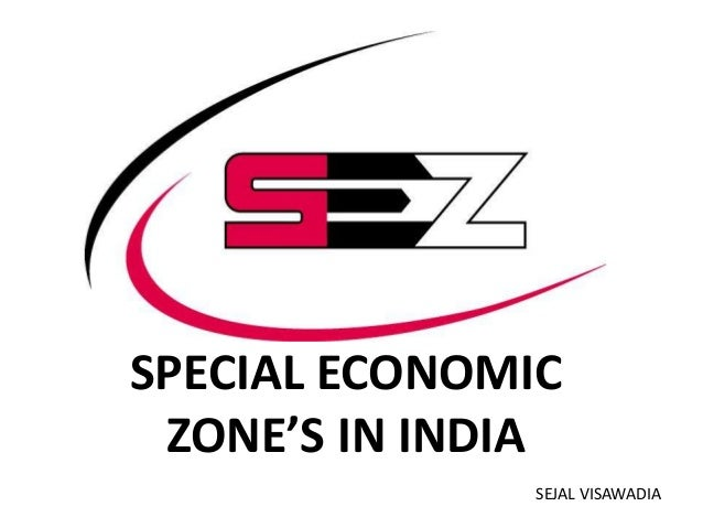 SPECIAL ECONOMIC ZONE'S IN INDIA SEJAL VISAWADIA