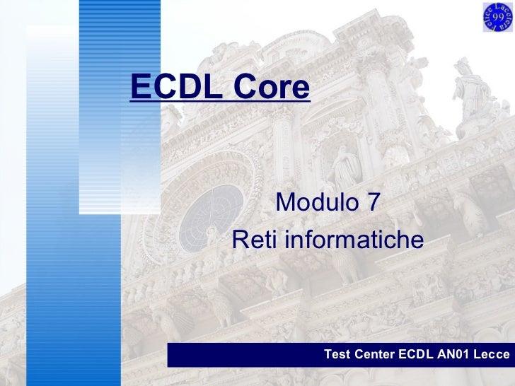 Modulo 7 Reti informatiche ECDL Core Test Center ECDL AN01 Lecce