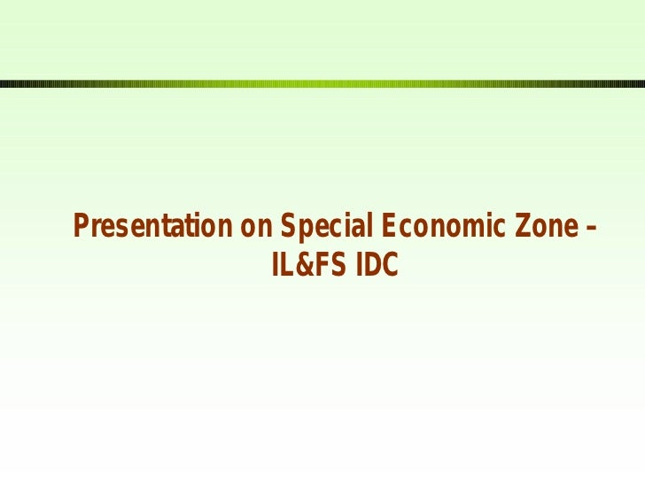 Presentation on Special Economic Zone –               IL&FS IDC