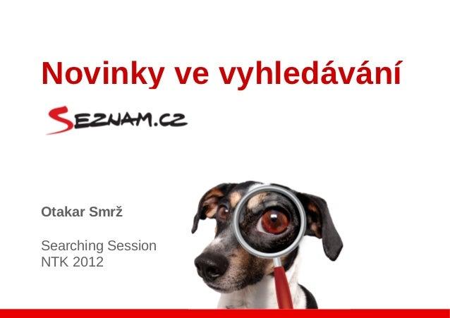 Novinky ve vyhledáváníOtakar SmržSearching SessionNTK 2012