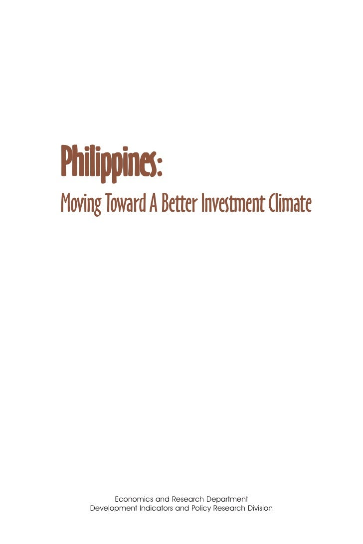 1     Philippines: Moving Toward A Better Investment Climate               Economics and Research Department     Developme...