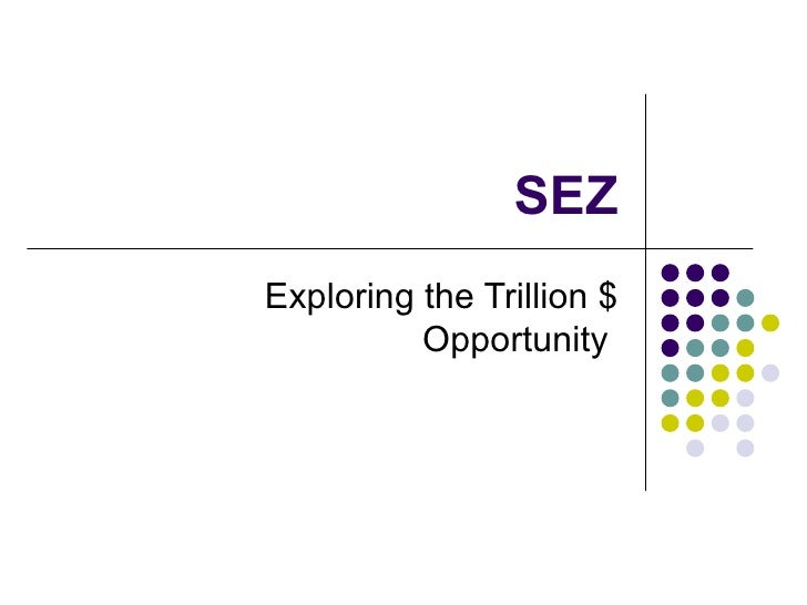 SEZ Exploring the Trillion $ Opportunity