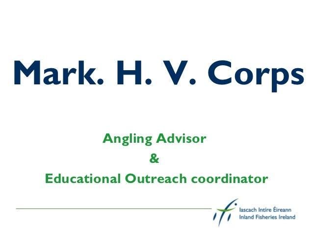 Mark. H. V. Corps         Angling Advisor                & Educational Outreach coordinator
