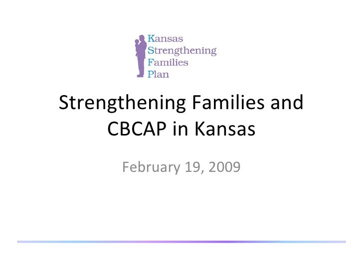 Strengthening Families and CBCAP in Kansas February 19, 2009