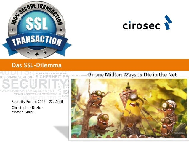 Das SSL-Dilemma Security Forum 2015 – 22. April Christopher Dreher cirosec GmbH