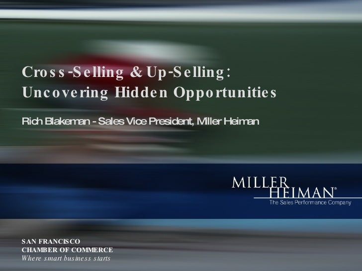 Cross-Selling & Up-Selling:Uncovering Hidden Opportunities<br />Rich Blakeman - Sales Vice President, Miller Heiman<br />S...