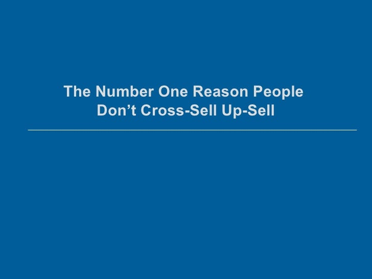 The Number One Reason People Don't Cross-Sell Up-Sell<br />