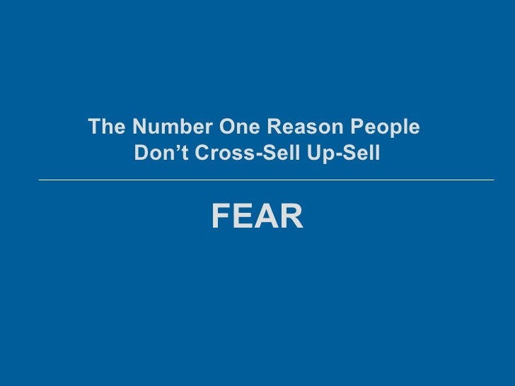 The Number One Reason People Don't Cross-Sell Up-Sell<br />FEAR<br />