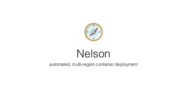 Nelson automated, multi-region container deployment