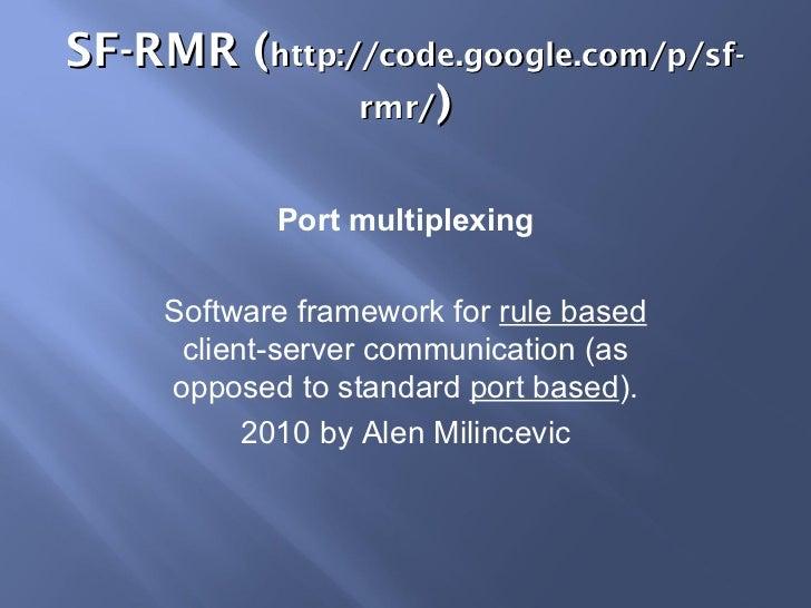 SF-RMR ( http://code.google.com/p/sf-rmr/ ) Port multiplexing Software framework for  rule based  client-server communicat...