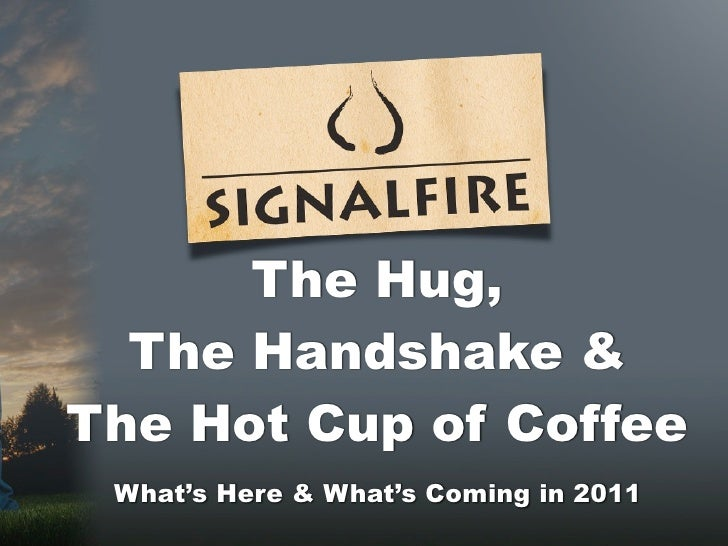 The Hug,  The Handshake &The Hot Cup of Coffee What's Here & What's Coming in 2011