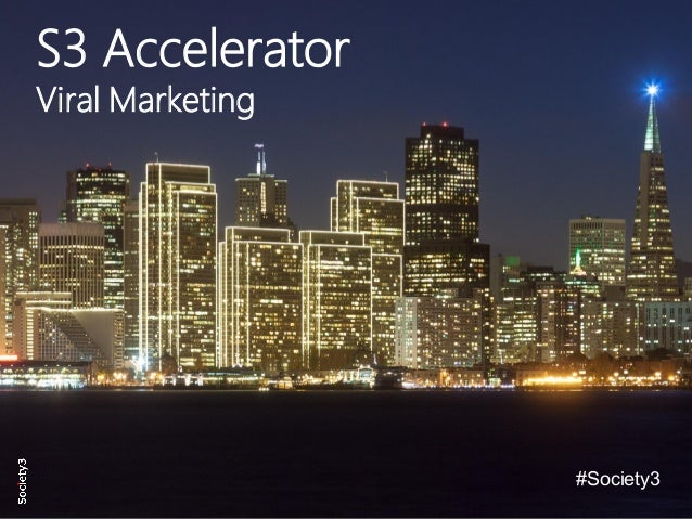 © Copyright S3 Academy 2014#S3Accel S3 Accelerator Viral Marketing #Society3