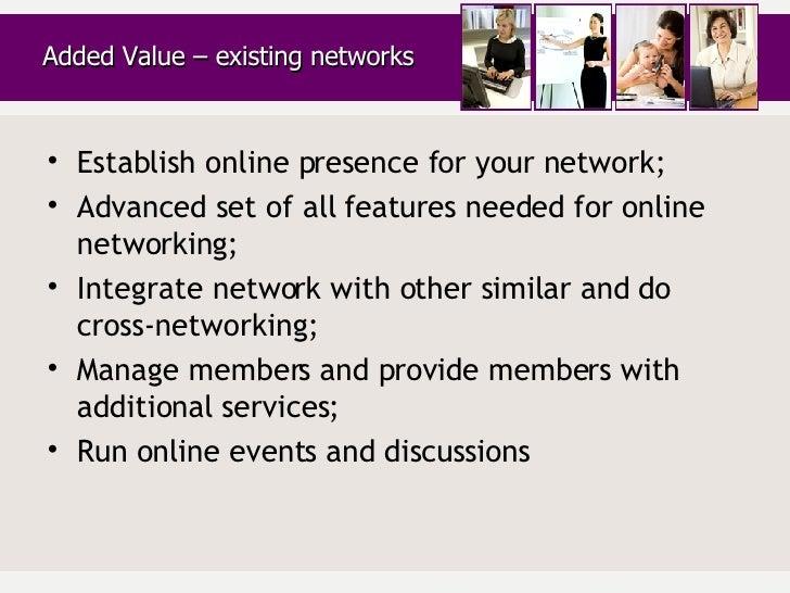 <ul><li>Establish online presence for your network; </li></ul><ul><li>Advanced set of all features needed for online netwo...