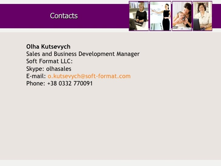 Contacts Olha Kutsevych Sales and Business Development Manager Soft Format LLC:  Skype: olhasales E-mail:  [email_address]...