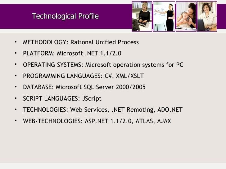 <ul><li>METHODOLOGY: Rational Unified Process </li></ul><ul><li>PLATFORM: Microsoft .NET 1.1/2.0 </li></ul><ul><li>OPERATI...
