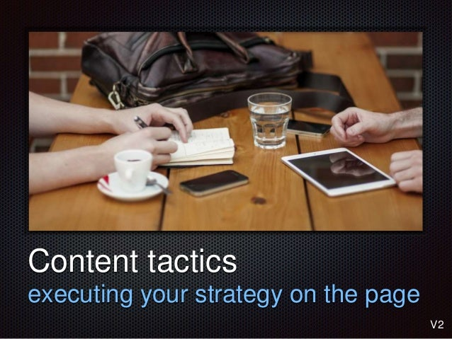 Text  Content tactics  executing your strategy on the page  V2