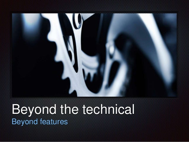 Text  Beyond the technical  Beyond features