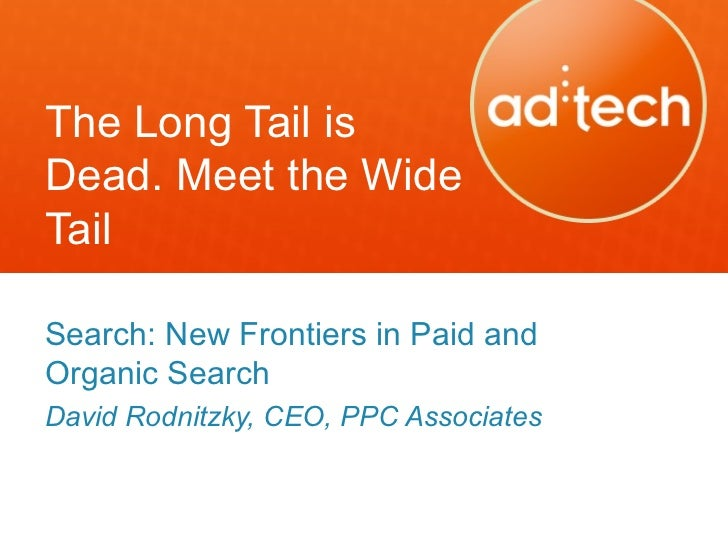 The Long Tail isDead. Meet the WideTailSearch: New Frontiers in Paid andOrganic SearchDavid Rodnitzky, CEO, PPC Associates