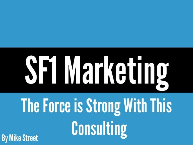 By Mike StreetThe Force is Strong With ThisConsultingSF1 Marketing