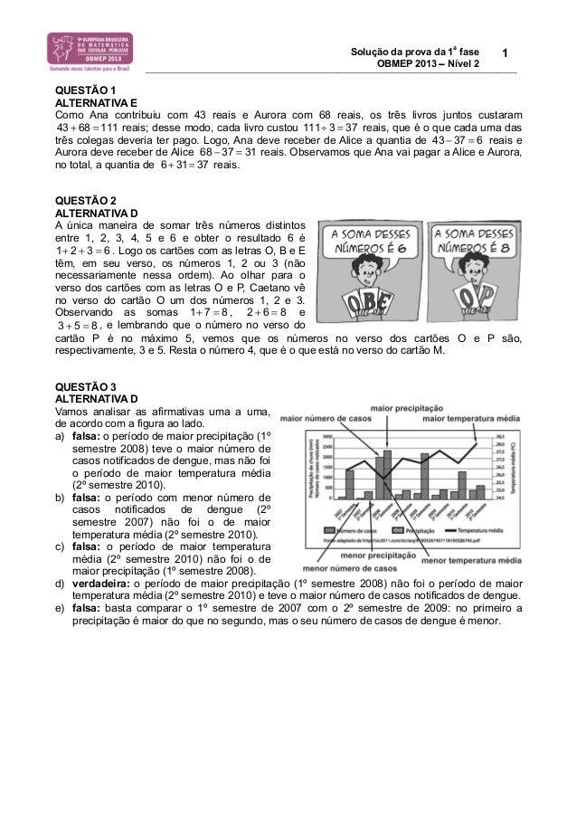 Solução da prova da 1a fase  OBMEP 2013 − Nível 2  1  QUESTÃO 1  ALTERNATIVA E  Como Ana contribuiu com 43 reais e Aurora ...