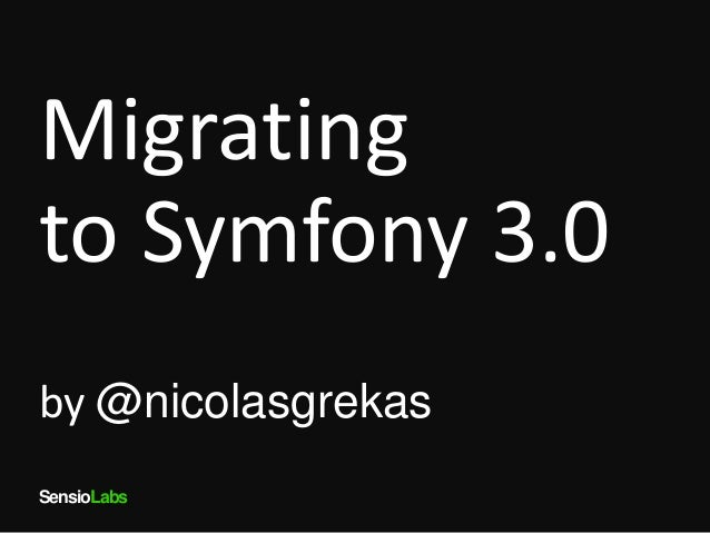 SensioLabs Migrating to Symfony 3.0 by @nicolasgrekas