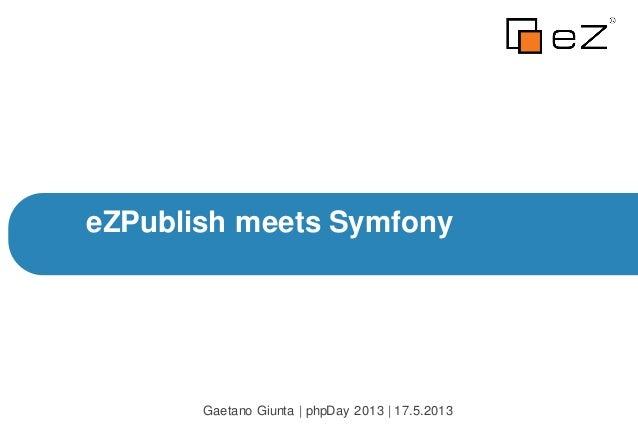 eZPublish meets SymfonyGaetano Giunta | phpDay 2013 | 17.5.2013