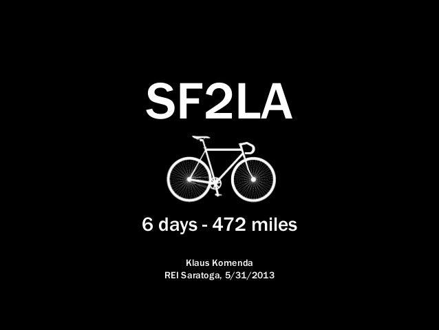 SF2LA 6 days - 472 miles Klaus Komenda REI Saratoga, 5/31/2013