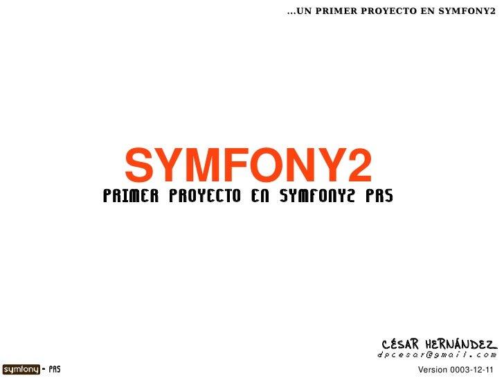 ...UN PRIMER PROYECTO EN SYMFONY2              SYMFONY2            PRIMER PROYECTO EN SYMFONY2 PR5                       ...