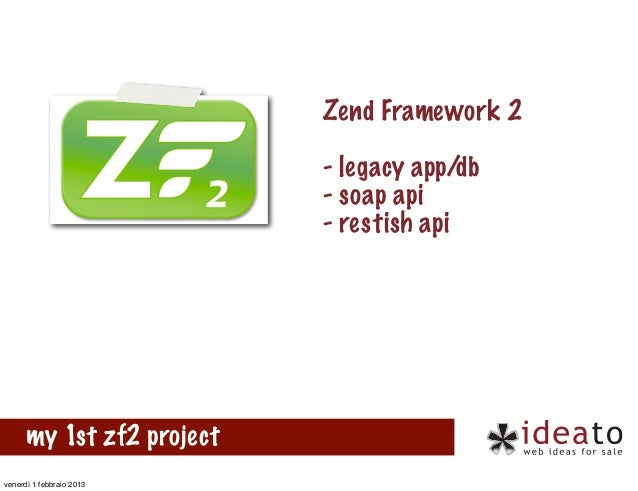 Zend Framework 2                           - legacy app/db                           - soap api                           ...
