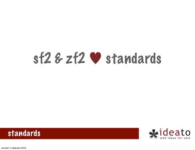 sf2 & zf2 ♥ standards      standardsvenerdì 1 febbraio 2013