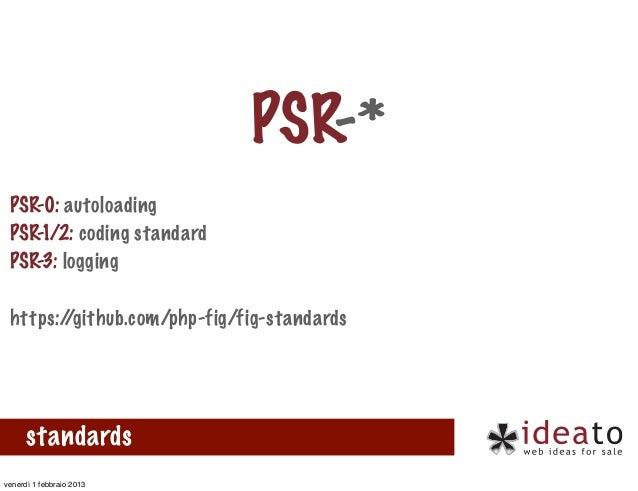 PSR-* PSR-0: autoloading PSR-1/2: coding standard PSR-3: logging https://github.com/php-fig/fig-standards      standardsve...