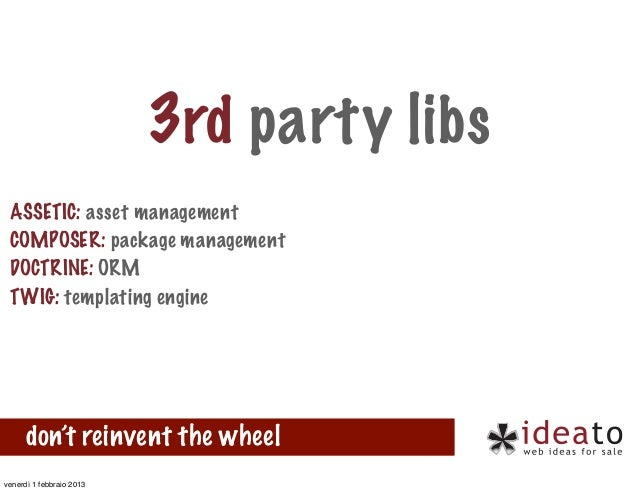3rd party libs ASSETIC: asset management COMPOSER: package management DOCTRINE: ORM TWIG: templating engine      don't rei...
