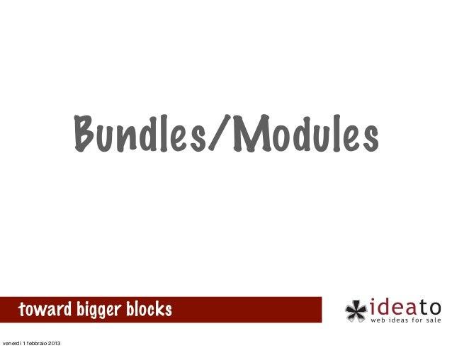 Bundles/Modules      toward bigger blocksvenerdì 1 febbraio 2013