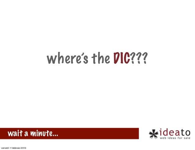 where's the DIC???      wait a minute...venerdì 1 febbraio 2013