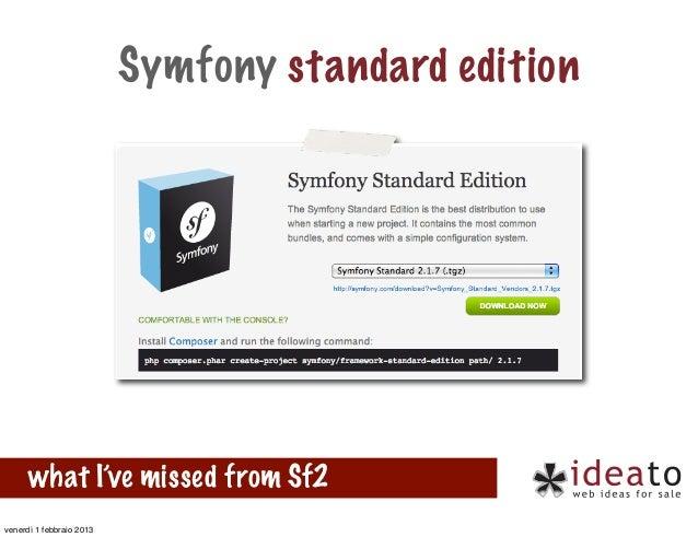 Symfony standard edition      what I've missed from Sf2venerdì 1 febbraio 2013