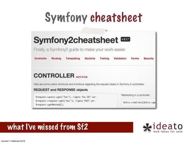 Symfony cheatsheet      what I've missed from Sf2venerdì 1 febbraio 2013