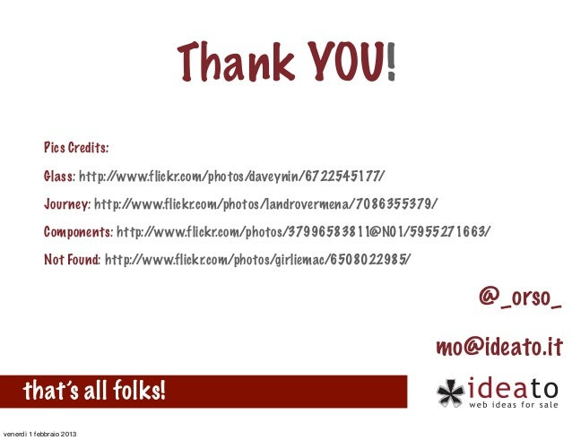 Thank YOU!            Pics Credits:            Glass: http://www.flickr.com/photos/daveynin/6722545177/            Journey...