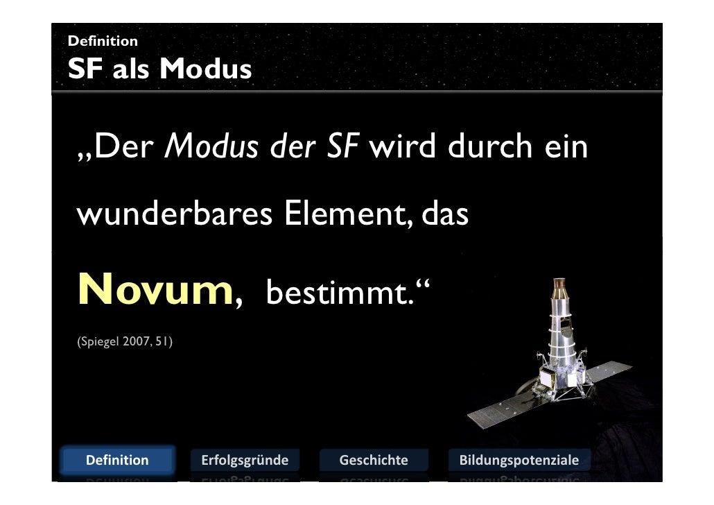 """Definition  SF als Modus   """"Der Modus der SF wird durch ein  wunderbares Element, das   Novum, bestimmt.""""  (Spiegel 2007, ..."""