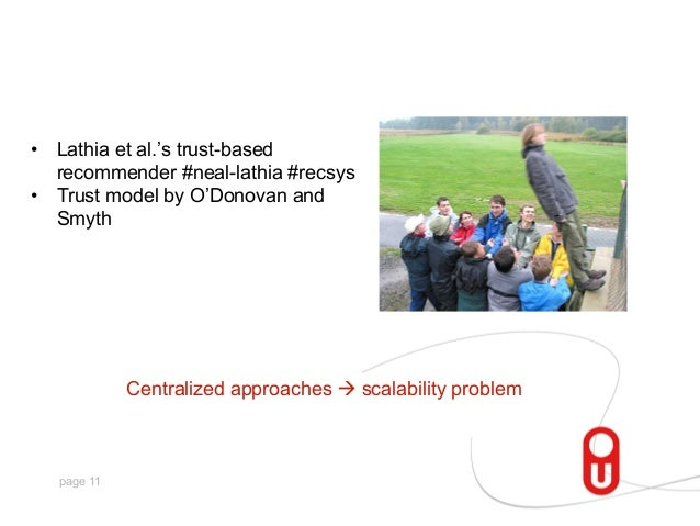 • Lathia et al.'s trust-based recommender #neal-lathia #recsys • Trust model by O'Donovan and Smyth  Centralized approac...