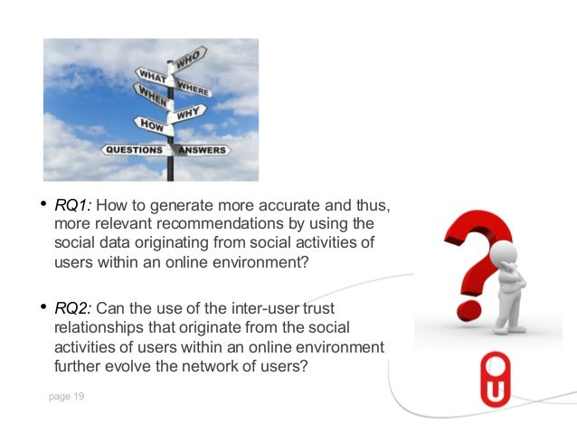 • RQ1: How to generate more accurate and thus, more relevant recommendations by using the social data originating from so...