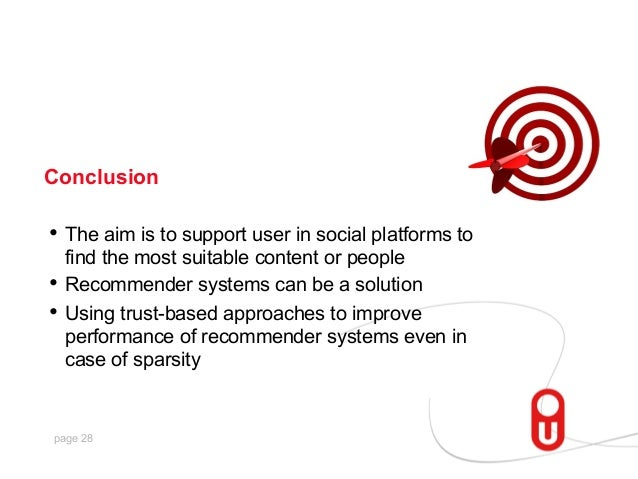 Conclusion  • The aim is to support user in social platforms to find the most suitable content or people • Recommender s...
