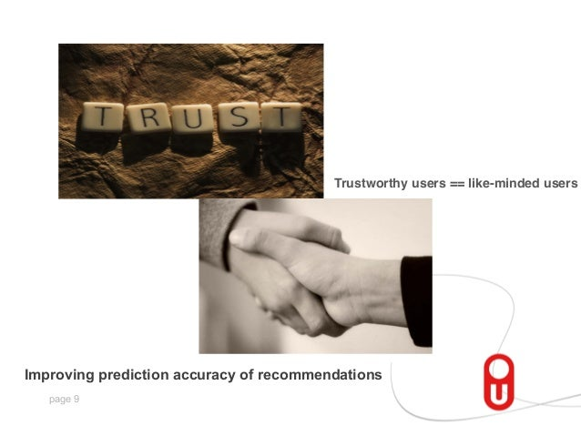 Trustworthy users == like-minded users  Improving prediction accuracy of recommendations page 9