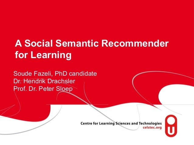 A Social Semantic Recommender for Learning Soude Fazeli, PhD candidate Dr. Hendrik Drachsler Prof. Dr. Peter Sloep  page 1