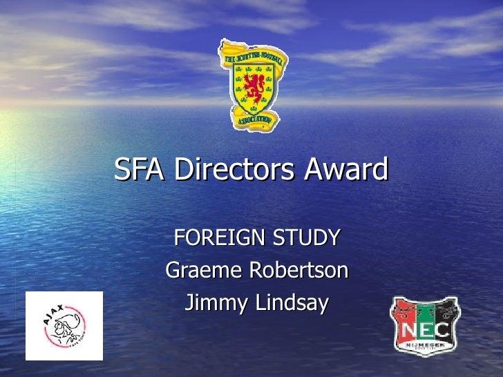 SFA Directors Award FOREIGN STUDY Graeme Robertson Jimmy Lindsay