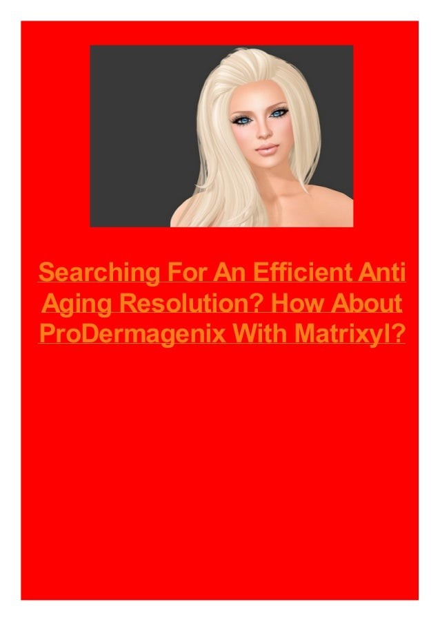 Searching For An Efficient Anti Aging Resolution? How About ProDermagenix With Matrixyl?