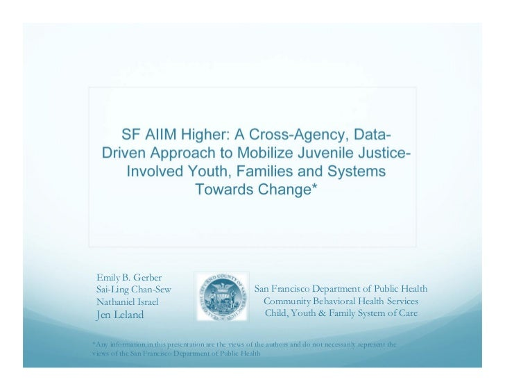 SF AIIM Higher: A Cross-Agency, Data-   Driven Approach to Mobilize Juvenile Justice-       Involved Youth, Families and S...