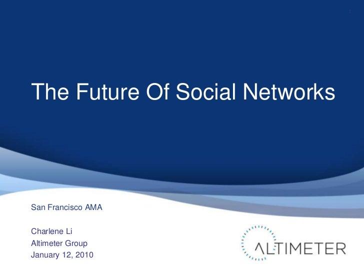 The Future Of Social Networks<br />Charlene Li<br />Altimeter Group<br />January 12, 2010<br />1<br />San Francisco AMA<br />
